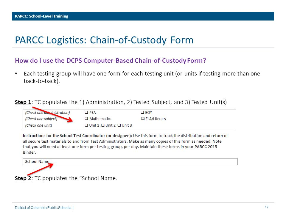 17 PARCC Logistics: Chain-of-Custody Form PARCC: School-Level Training District of Columbia Public Schools | How do I use the DCPS Computer-Based Chain-of-Custody Form.