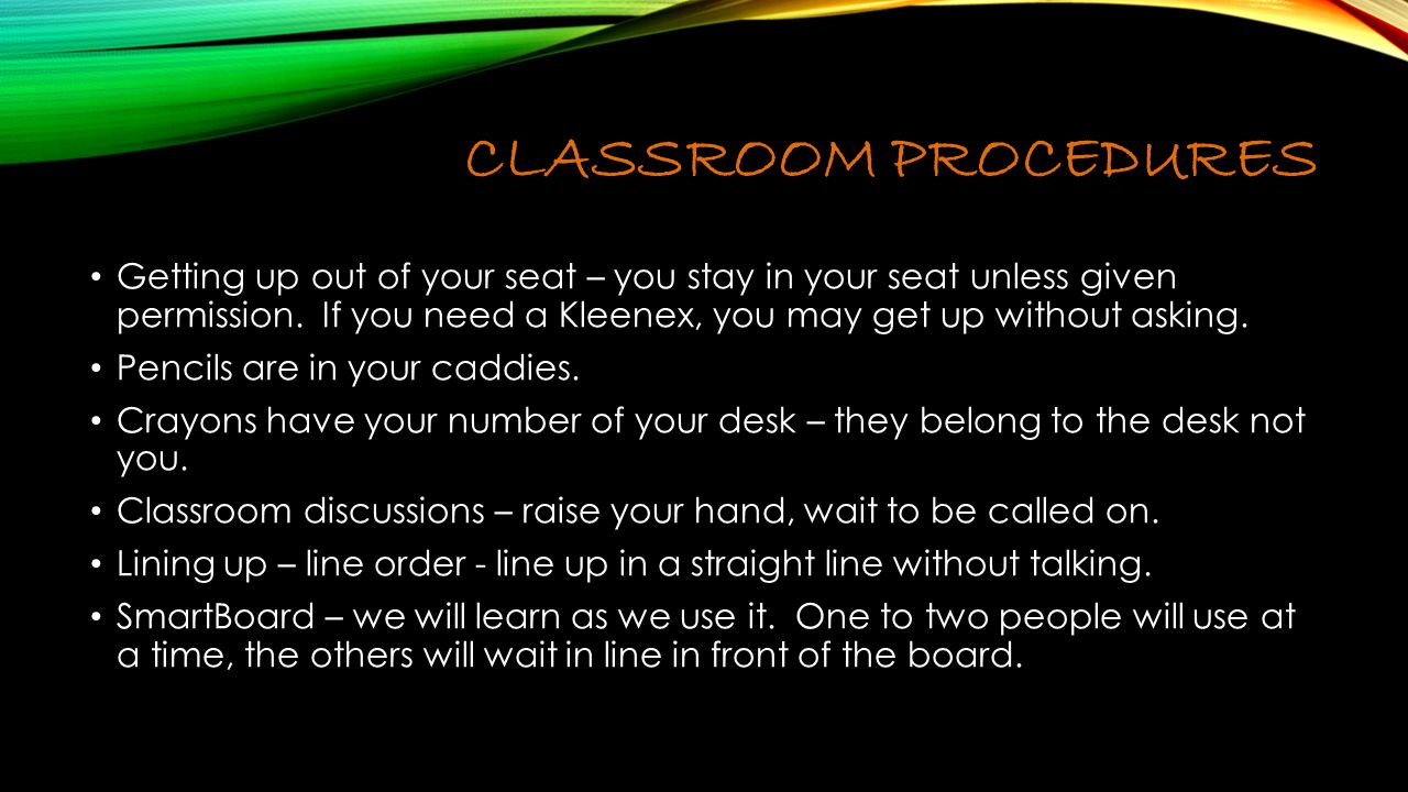 CLASSROOM PROCEDURES Getting up out of your seat – you stay in your seat unless given permission.