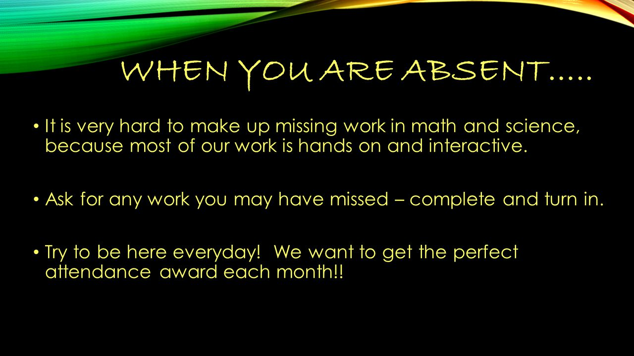 WHEN YOU ARE ABSENT…..