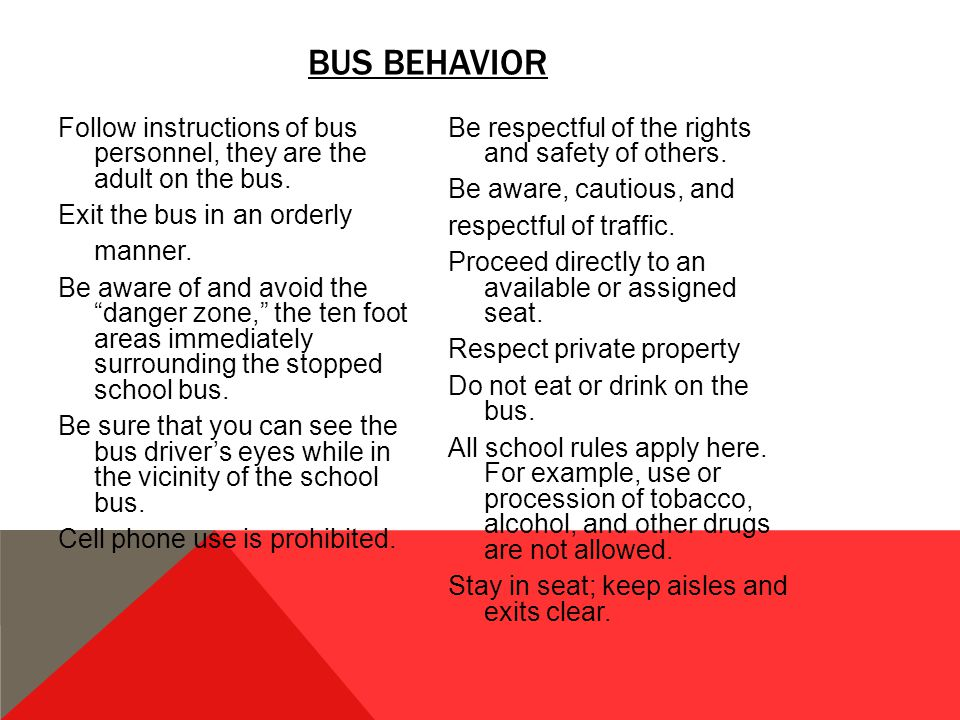 Follow instructions of bus personnel, they are the adult on the bus.