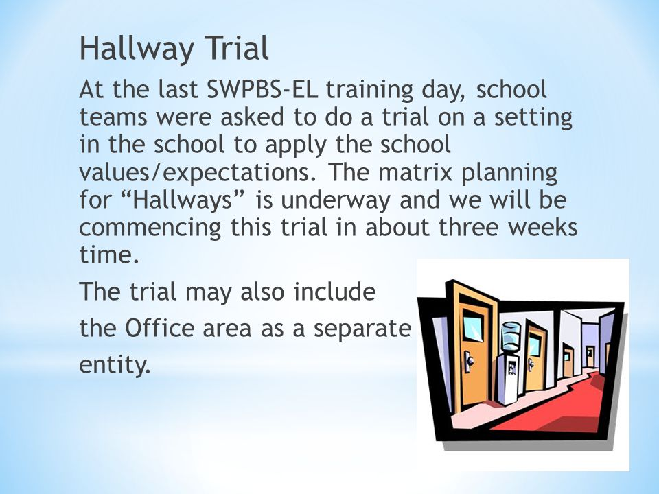 Hallway Trial At the last SWPBS-EL training day, school teams were asked to do a trial on a setting in the school to apply the school values/expectations.