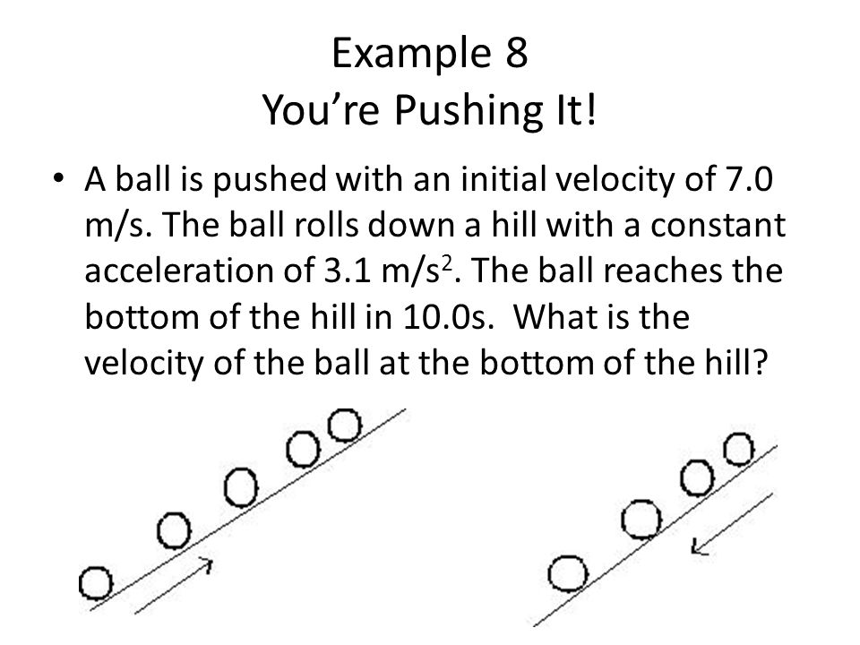 Example 8 You're Pushing It. A ball is pushed with an initial velocity of 7.0 m/s.