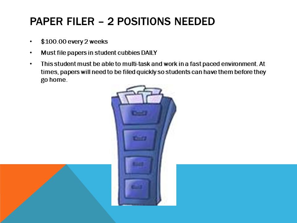 PAPER FILER – 2 POSITIONS NEEDED $100.00 every 2 weeks Must file papers in student cubbies DAILY This student must be able to multi-task and work in a fast paced environment.