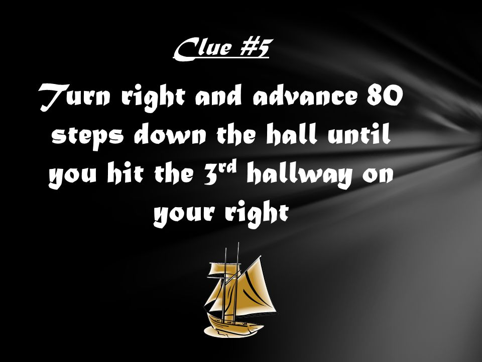 Turn right and advance 80 steps down the hall until you hit the 3 rd hallway on your right Clue #5
