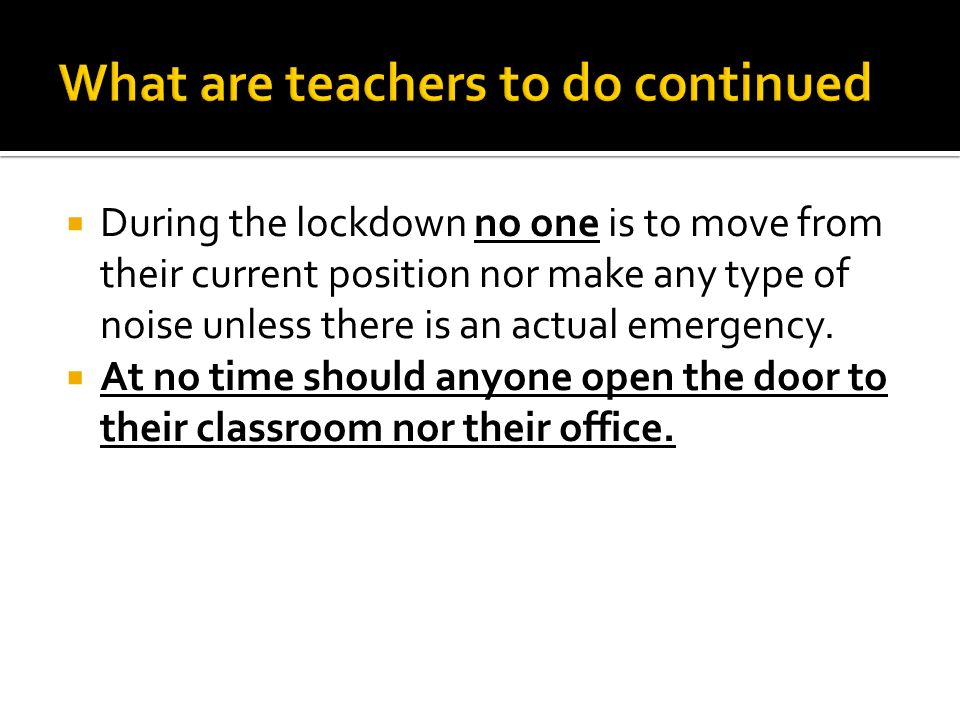  During the lockdown no one is to move from their current position nor make any type of noise unless there is an actual emergency.