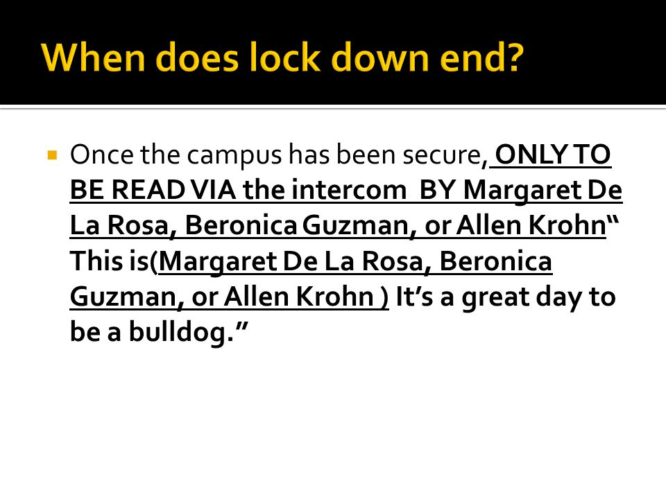  Once the campus has been secure, ONLY TO BE READ VIA the intercom BY Margaret De La Rosa, Beronica Guzman, or Allen Krohn This is(Margaret De La Rosa, Beronica Guzman, or Allen Krohn ) It's a great day to be a bulldog.