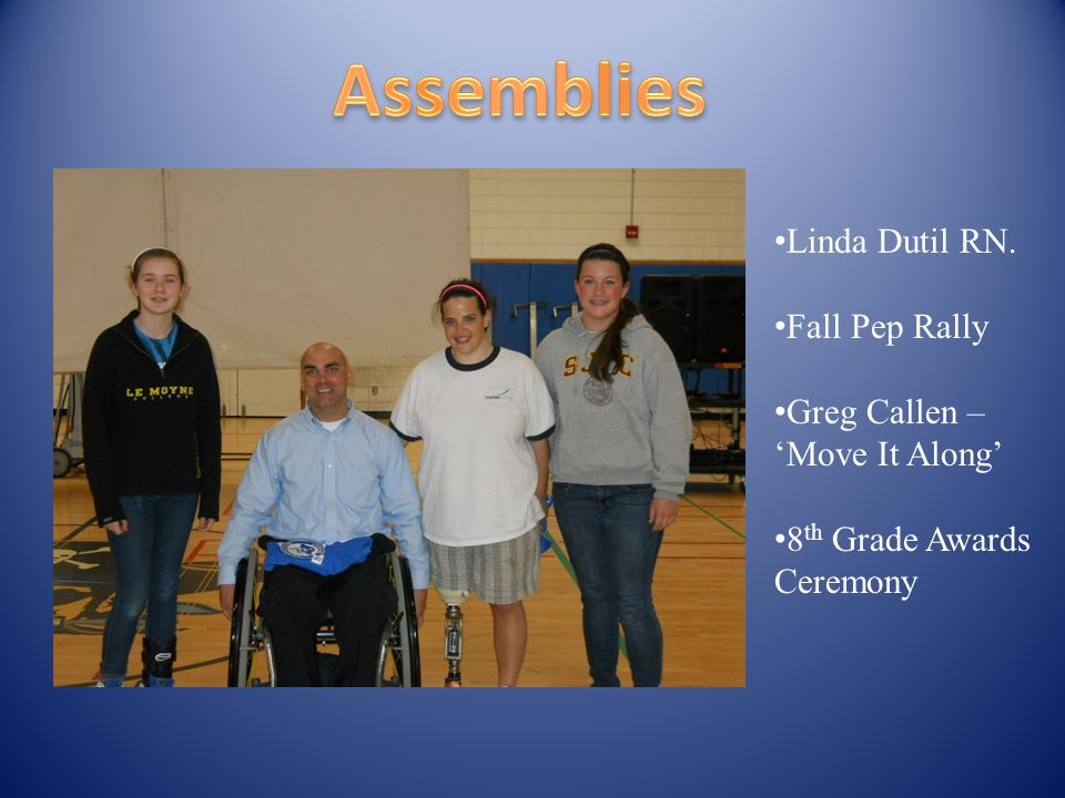 Linda Dutil RN. Fall Pep Rally Greg Callen – 'Move It Along' 8 th Grade Awards Ceremony