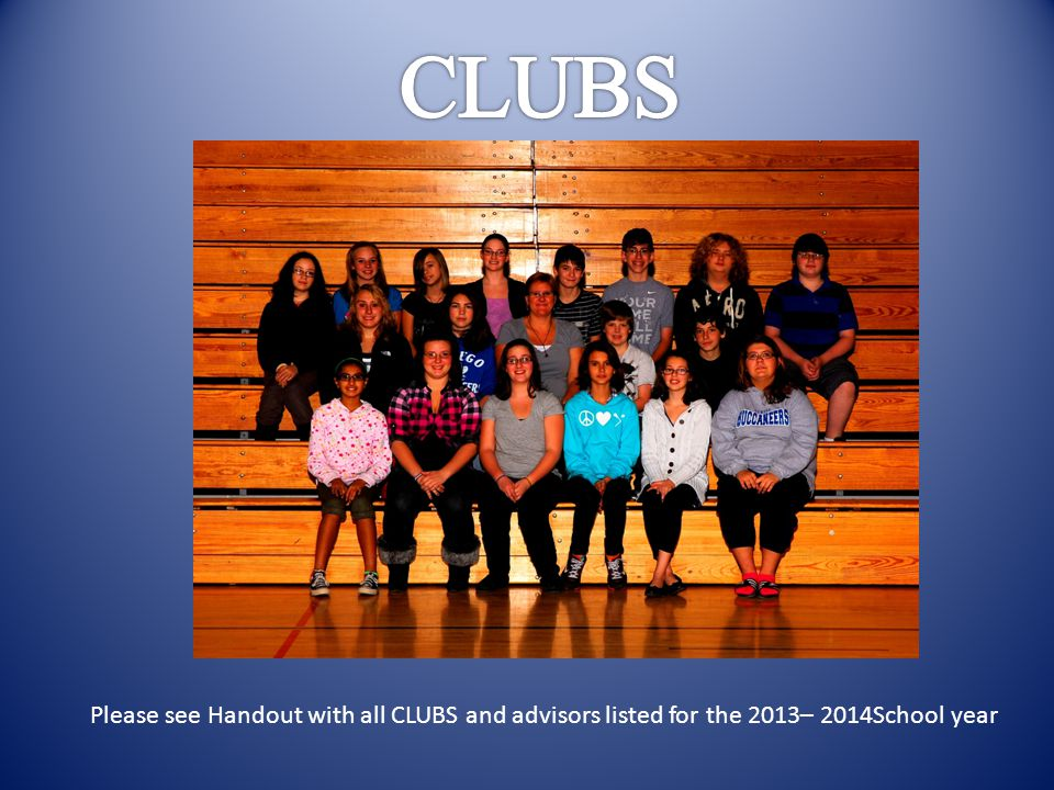 Please see Handout with all CLUBS and advisors listed for the 2013– 2014School year