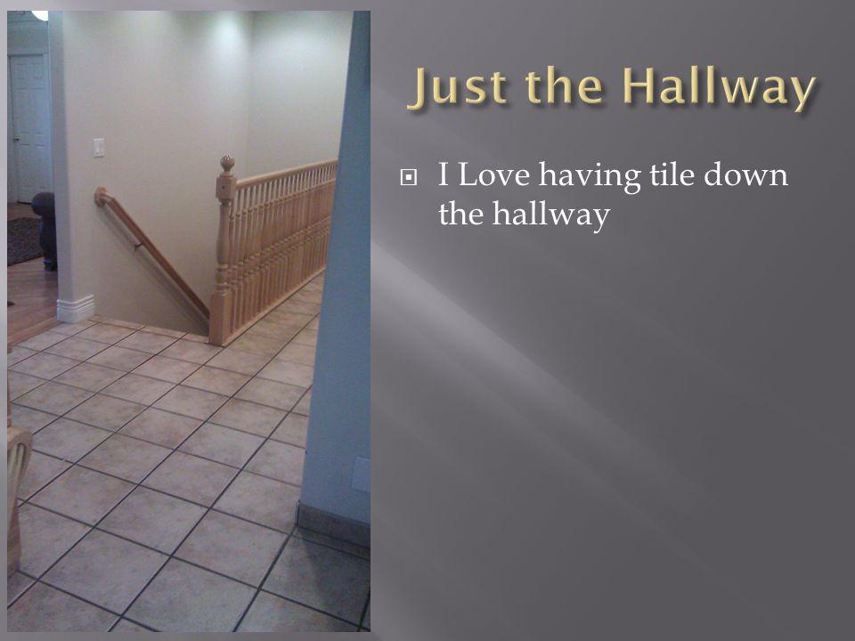  I Love having tile down the hallway