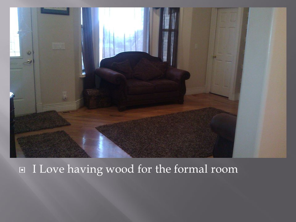 I Love having wood for the formal room