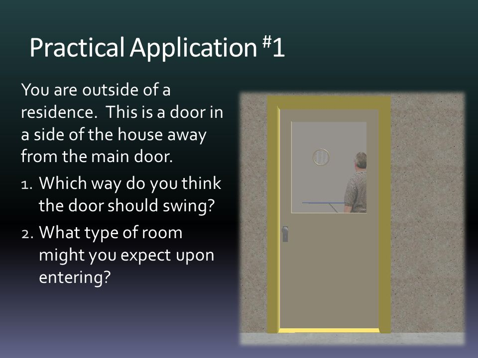 Practical Application # 1 You are outside of a residence.