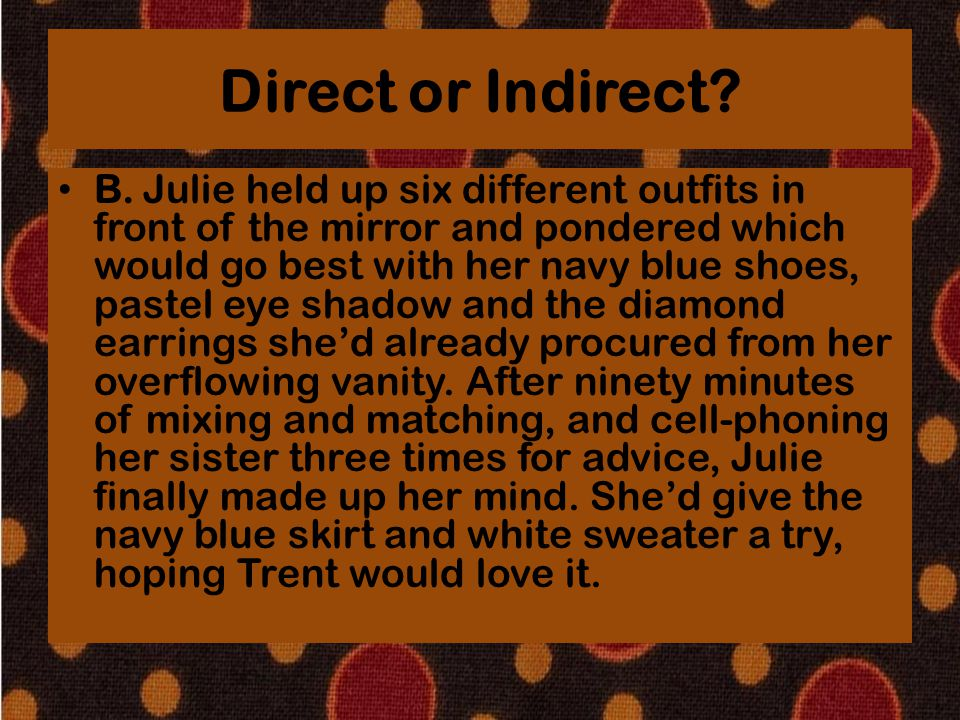 Direct or Indirect? B. Julie held up six different outfits in front of the mirror and pondered which would go best with her navy blue shoes, pastel ey