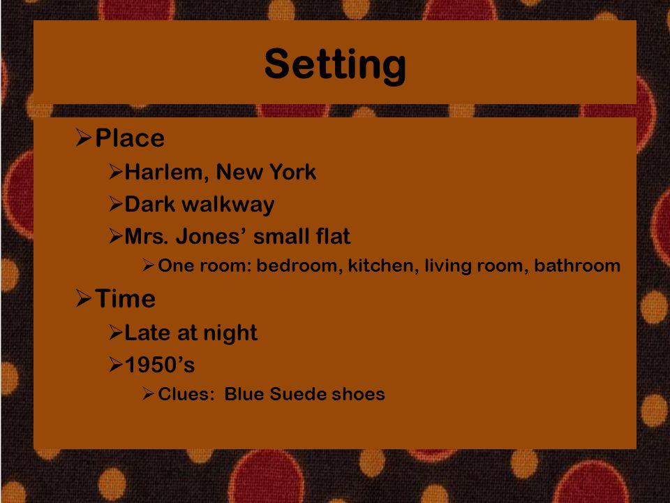 Setting  Place  Harlem, New York  Dark walkway  Mrs. Jones' small flat  One room: bedroom, kitchen, living room, bathroom  Time  Late at night