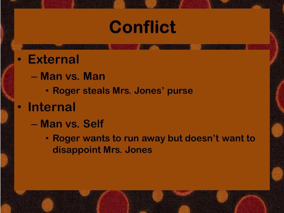 Conflict External – Man vs. Man Roger steals Mrs. Jones' purse Internal – Man vs. Self Roger wants to run away but doesn't want to disappoint Mrs. Jon