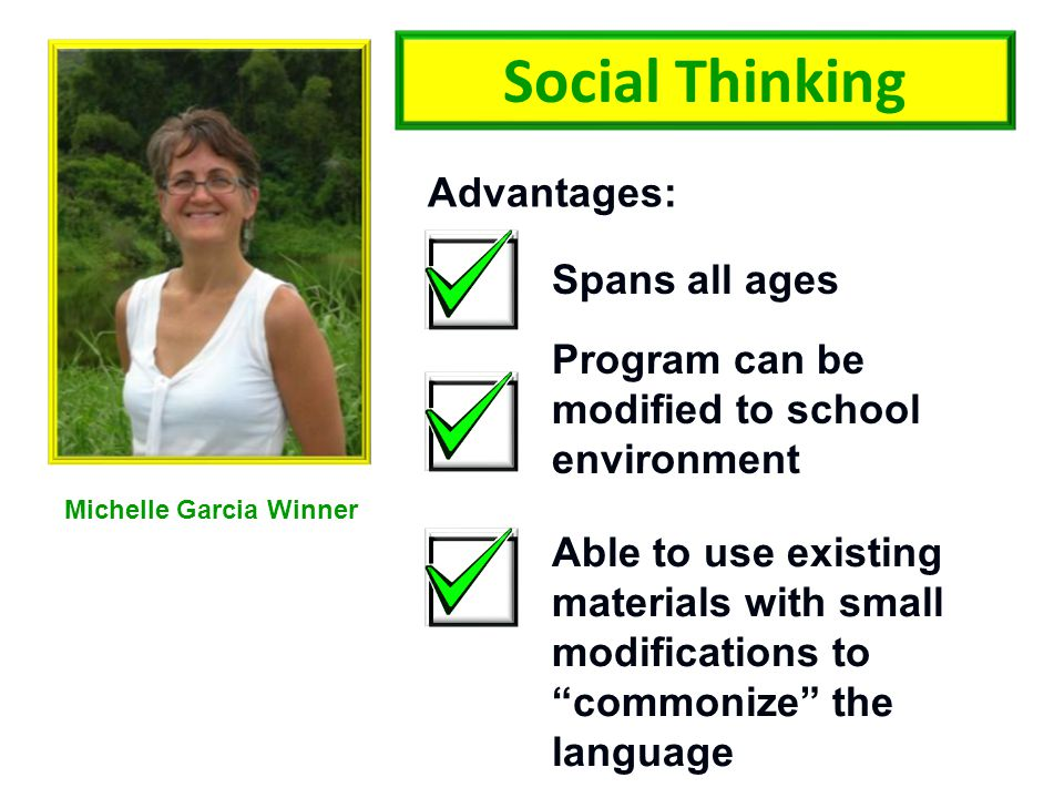 """Social Thinking Michelle Garcia Winner Advantages: Spans all ages Able to use existing materials with small modifications to """"commonize"""" the language"""