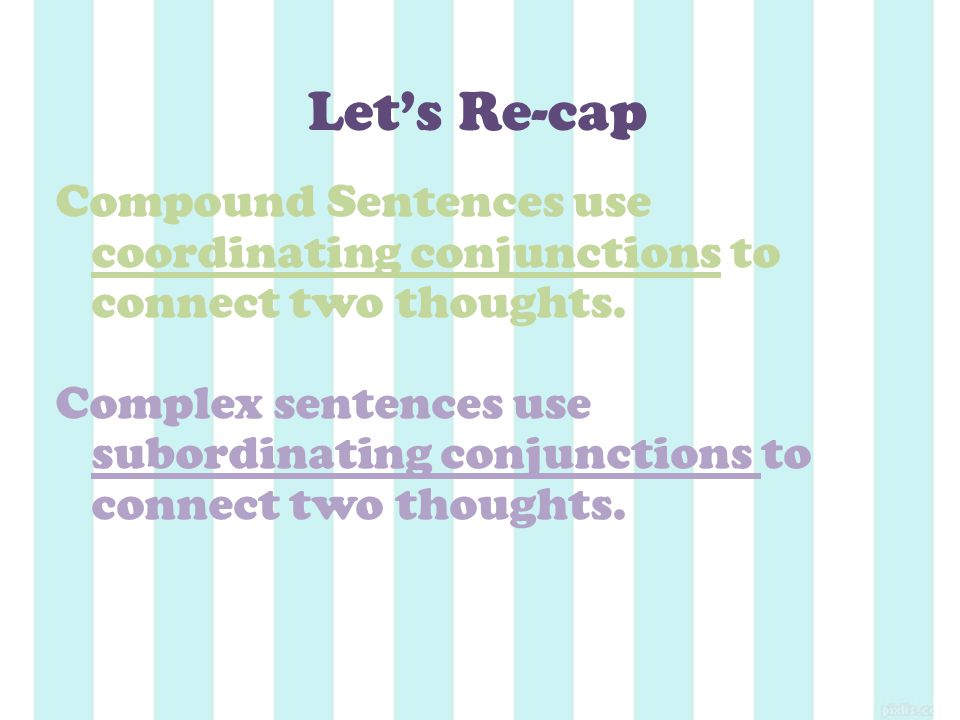 Compound Sentences use coordinating conjunctions to connect two thoughts.