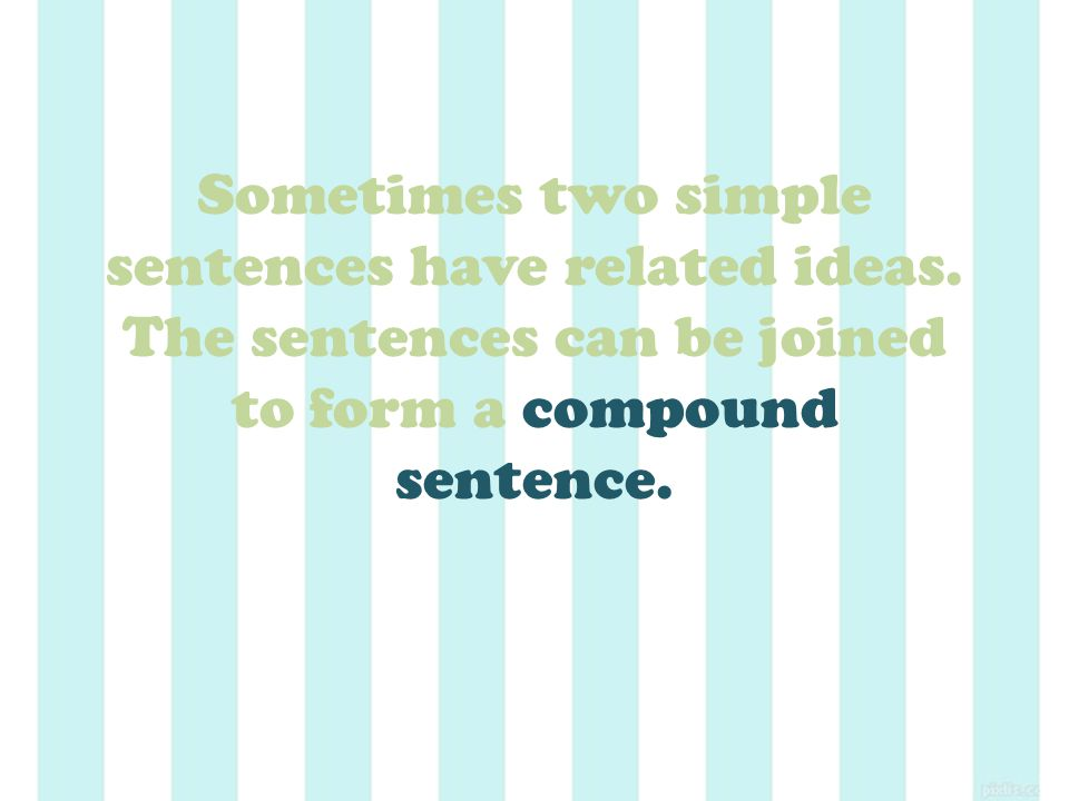 Joining two sentences will make your writing smoother and clearer.