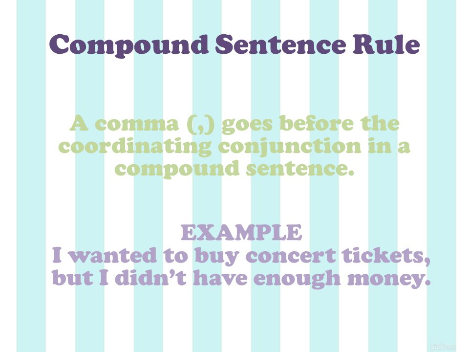 Compound Sentence Rule A comma (,) goes before the coordinating conjunction in a compound sentence.