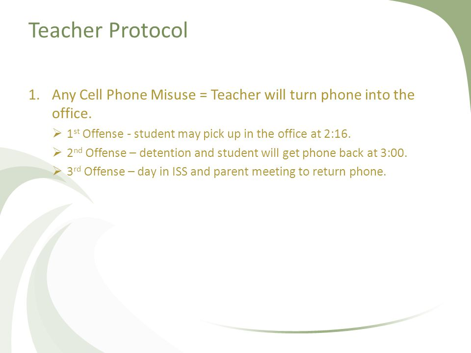 Teacher Protocol 1.Any Cell Phone Misuse = Teacher will turn phone into the office.