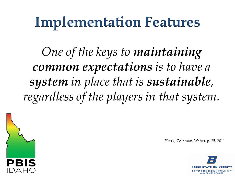 One of the keys to maintaining common expectations is to have a system in place that is sustainable, regardless of the players in that system.