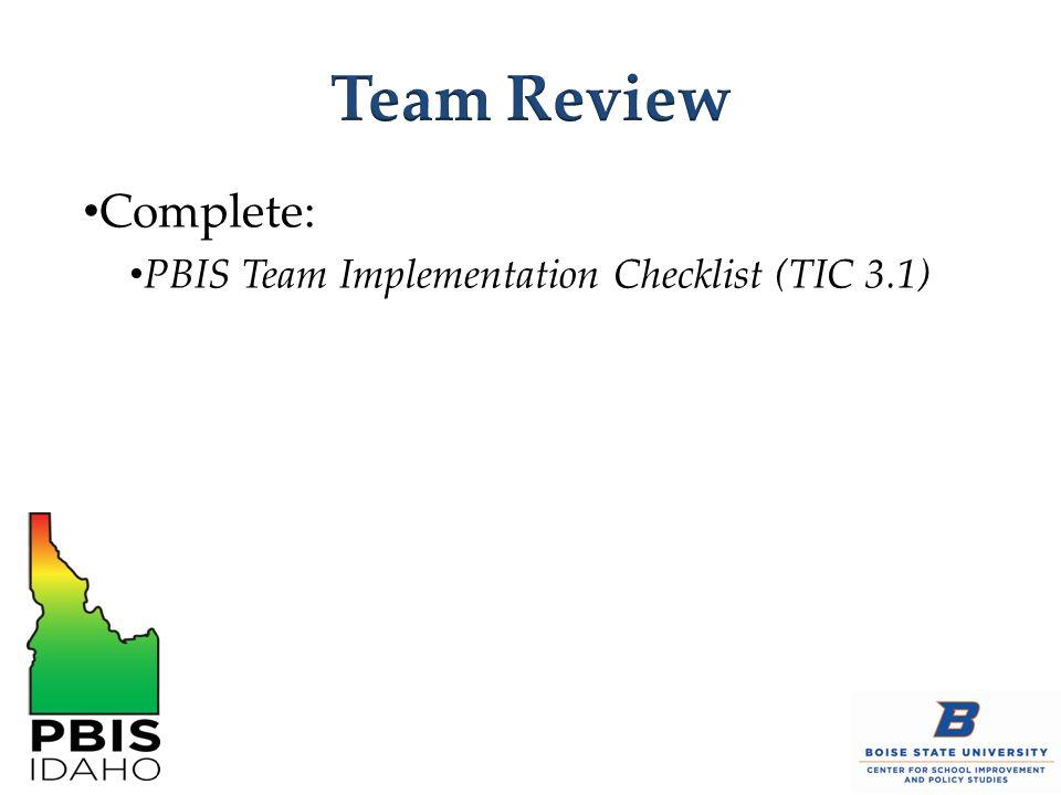 Complete: PBIS Team Implementation Checklist (TIC 3.1)