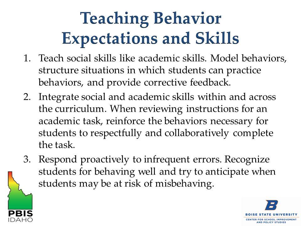 1.Teach social skills like academic skills.