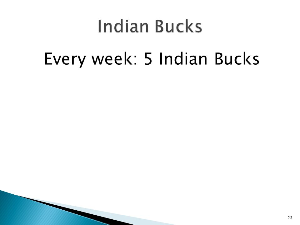 Every week: 5 Indian Bucks 23