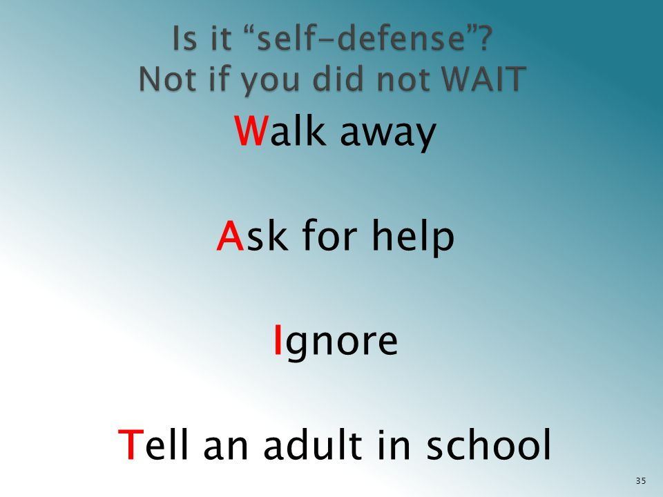 Walk away Ask for help Ignore Tell an adult in school 35