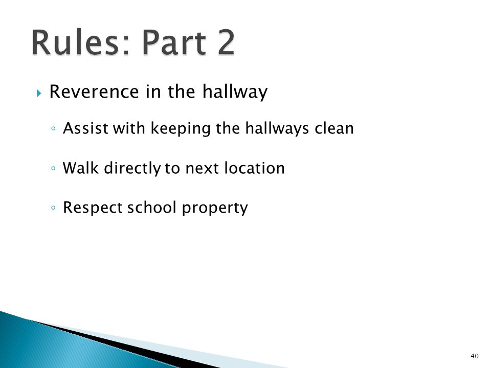  Reverence in the hallway ◦ Assist with keeping the hallways clean ◦ Walk directly to next location ◦ Respect school property 40