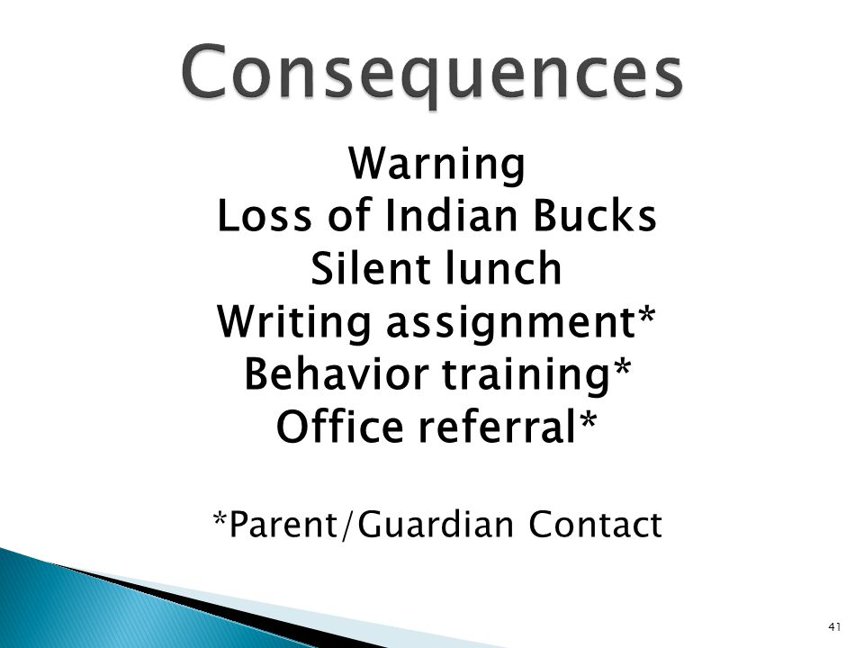Warning Loss of Indian Bucks Silent lunch Writing assignment* Behavior training* Office referral* *Parent/Guardian Contact 41