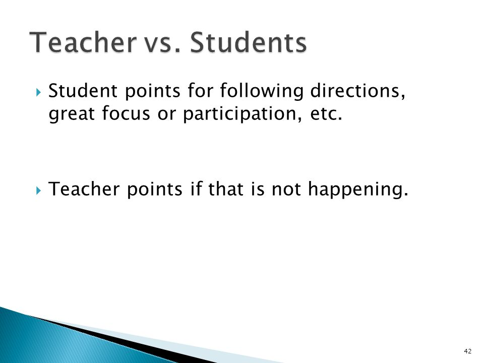  Student points for following directions, great focus or participation, etc.  Teacher points if that is not happening. 42