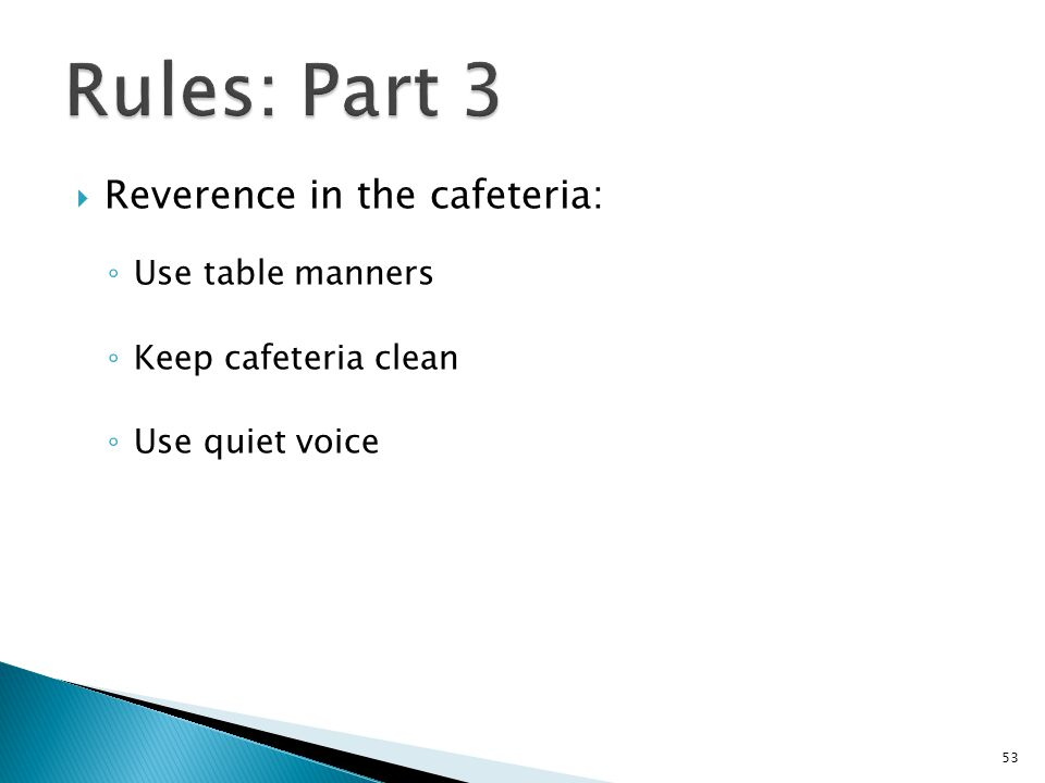  Reverence in the cafeteria: ◦ Use table manners ◦ Keep cafeteria clean ◦ Use quiet voice 53