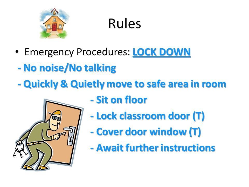 Rules INCLEMENT WEATHER Emergency Procedures: INCLEMENT WEATHER - No noise/No talking - No noise/No talking - Quickly & Quietly move to safe area in hall by - Quickly & Quietly move to safe area in hall by the closed fire doors the closed fire doors - Sit on floor facing doors - Sit on floor facing doors - Assume protective posture - Assume protective posture - Await further instructions - Await further instructions
