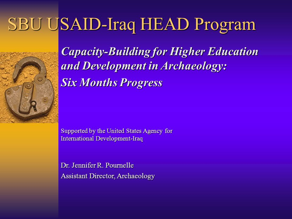 SBU USAID-Iraq HEAD Program Supported by the United States Agency for International Development-Iraq Capacity-Building for Higher Education and Development in Archaeology: Six Months Progress Dr.