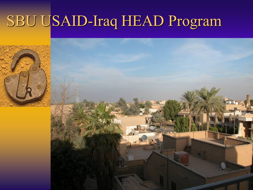 SBU USAID-Iraq HEAD Program Supported by the United States Agency for International Development-Iraq Principal Investigator: Prof.