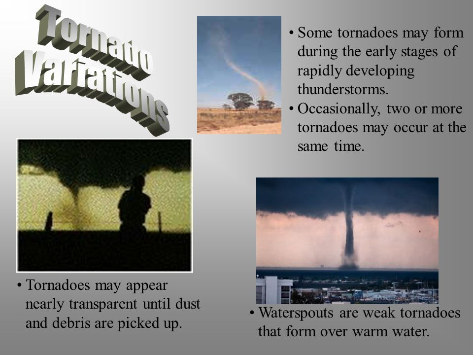 Some tornadoes may form during the early stages of rapidly developing thunderstorms.