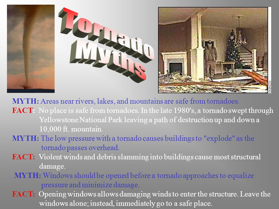 MYTH: Areas near rivers, lakes, and mountains are safe from tornadoes.
