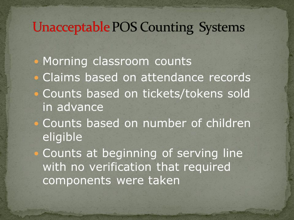 Morning classroom counts Claims based on attendance records Counts based on tickets/tokens sold in advance Counts based on number of children eligible Counts at beginning of serving line with no verification that required components were taken