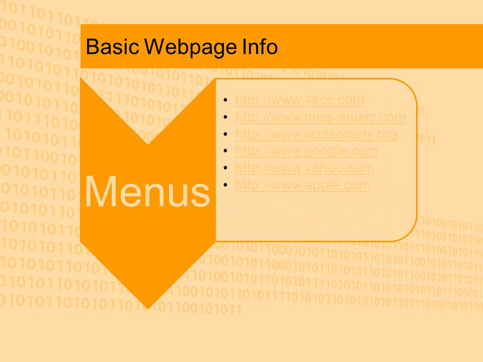Basic Webpage Info Menus http://www.4kcc.com http://www.miss- music.comhttp://www.miss- music.com http://www.jazzsociety.or ghttp://www.jazzsociety.or g http://www.google.com http://www.yahoo.com http://www.apple.com