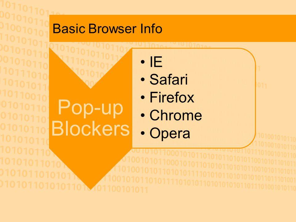 Basic Browser Info Pop-up Blockers IE Safari Firefox Chrome Opera
