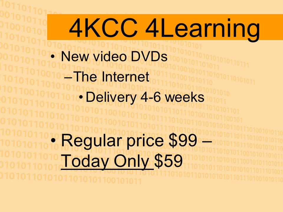 4KCC 4Learning New video DVDs –The Internet Delivery 4-6 weeks Regular price $99 – Today Only $59