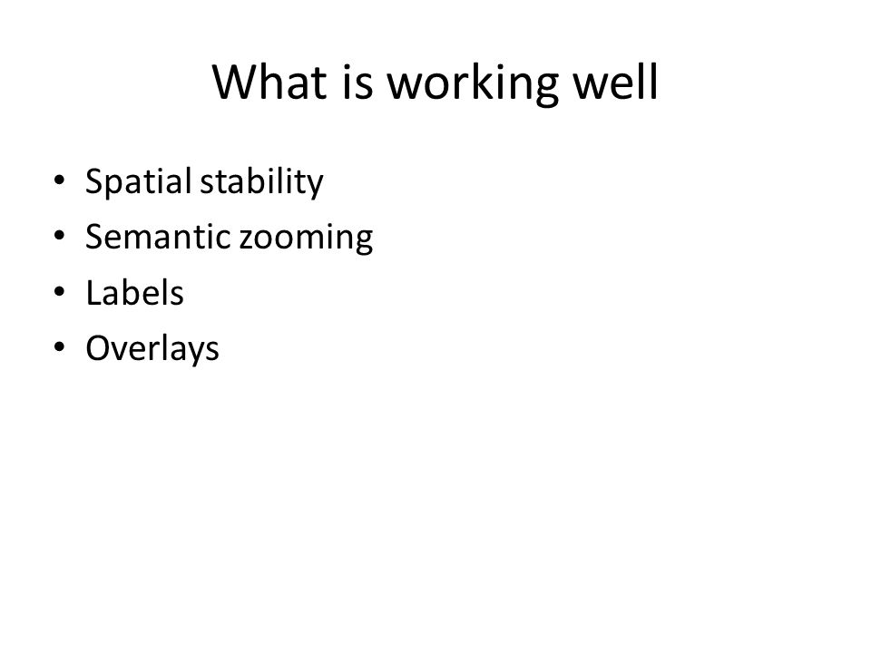 What is working well Spatial stability Semantic zooming Labels Overlays