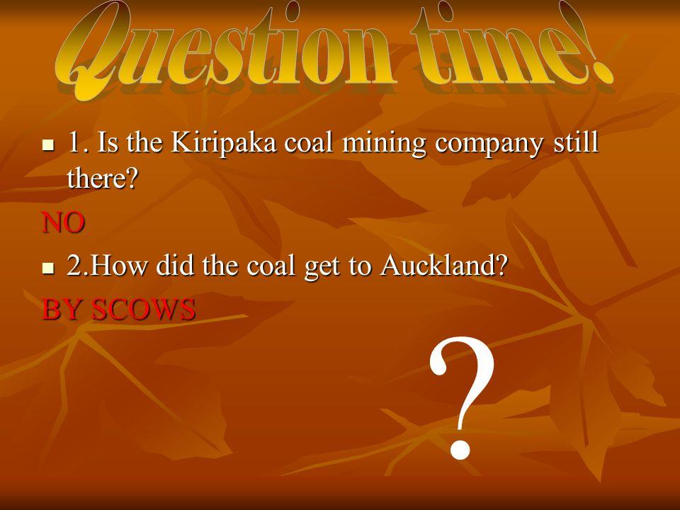 1. Is the Kiripaka coal mining company still there.