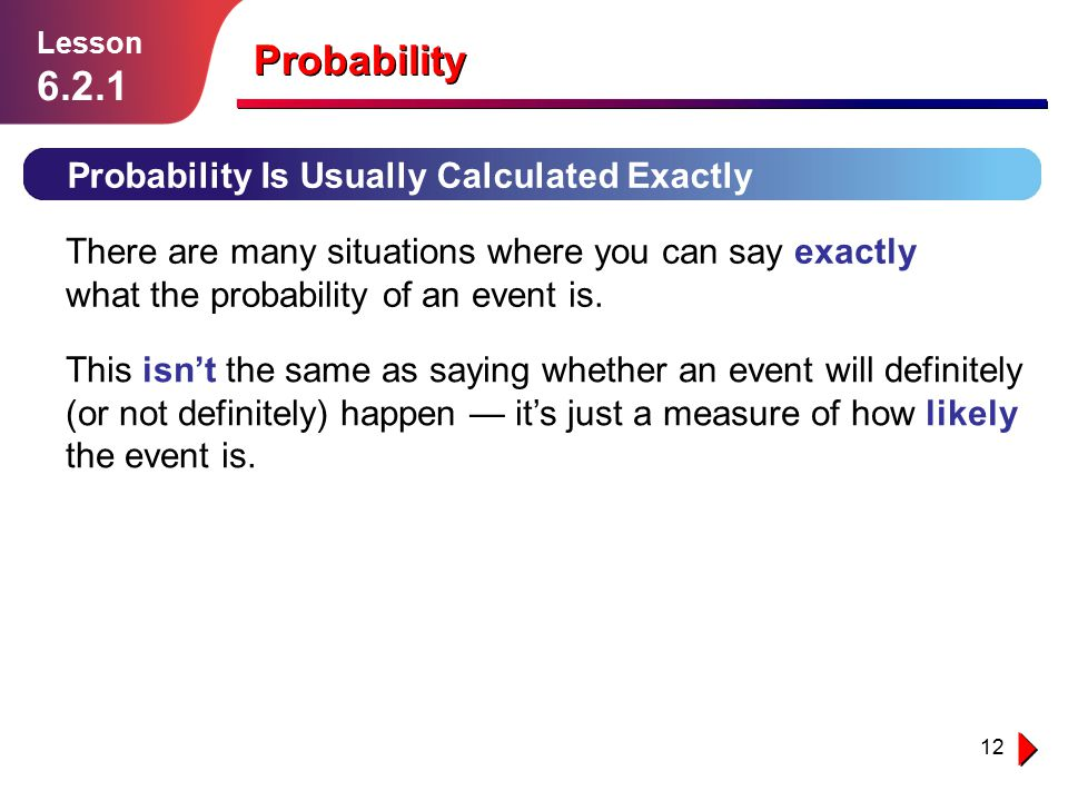12 Probability Probability Is Usually Calculated Exactly Lesson 6.2.1 There are many situations where you can say exactly what the probability of an e