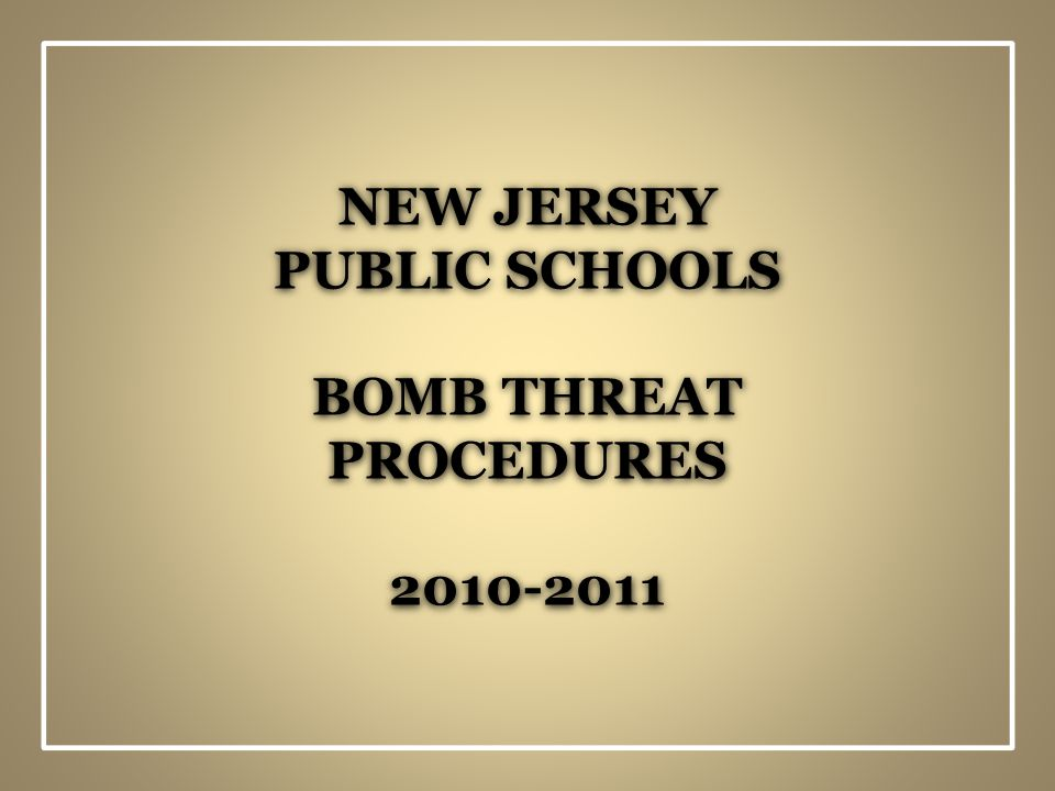 NEW JERSEY PUBLIC SCHOOLS BOMB THREAT PROCEDURES 2010-2011