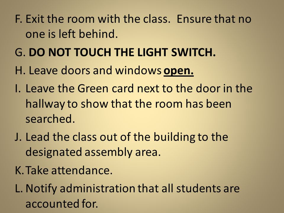 F.Exit the room with the class. Ensure that no one is left behind.