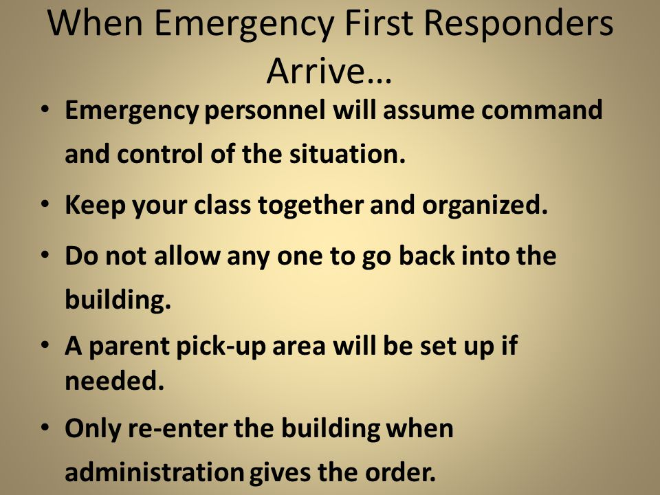 When Emergency First Responders Arrive… Emergency personnel will assume command and control of the situation.