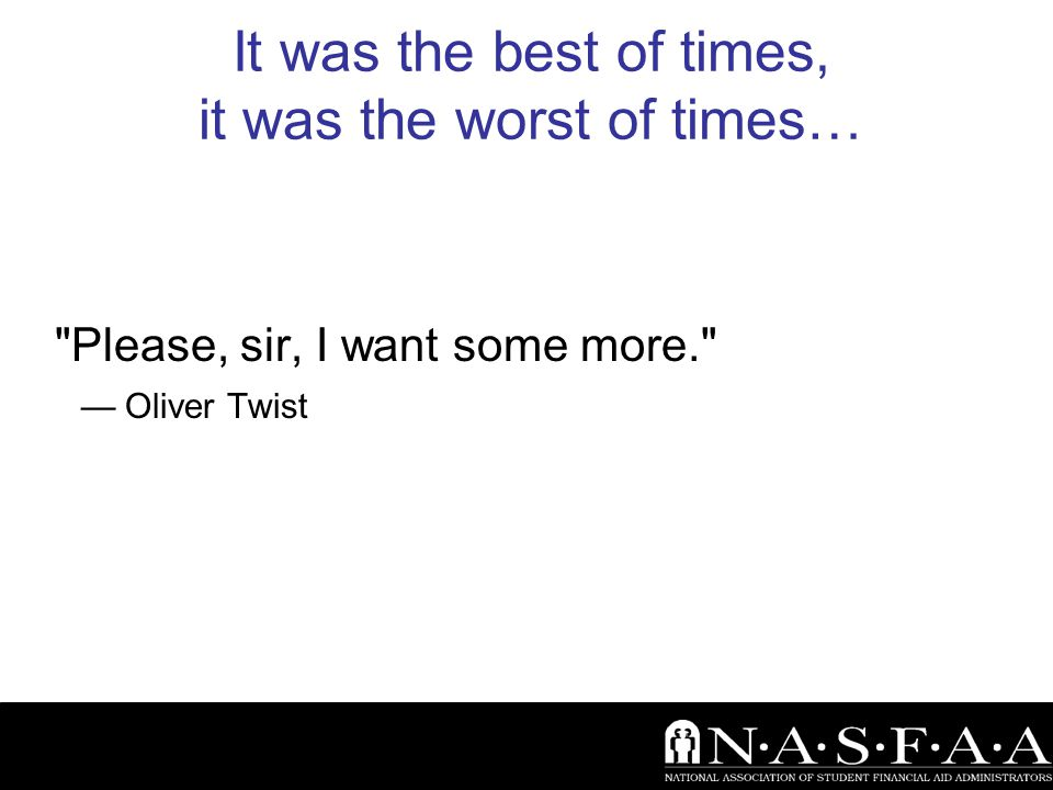 It was the best of times, it was the worst of times… Please, sir, I want some more. — Oliver Twist