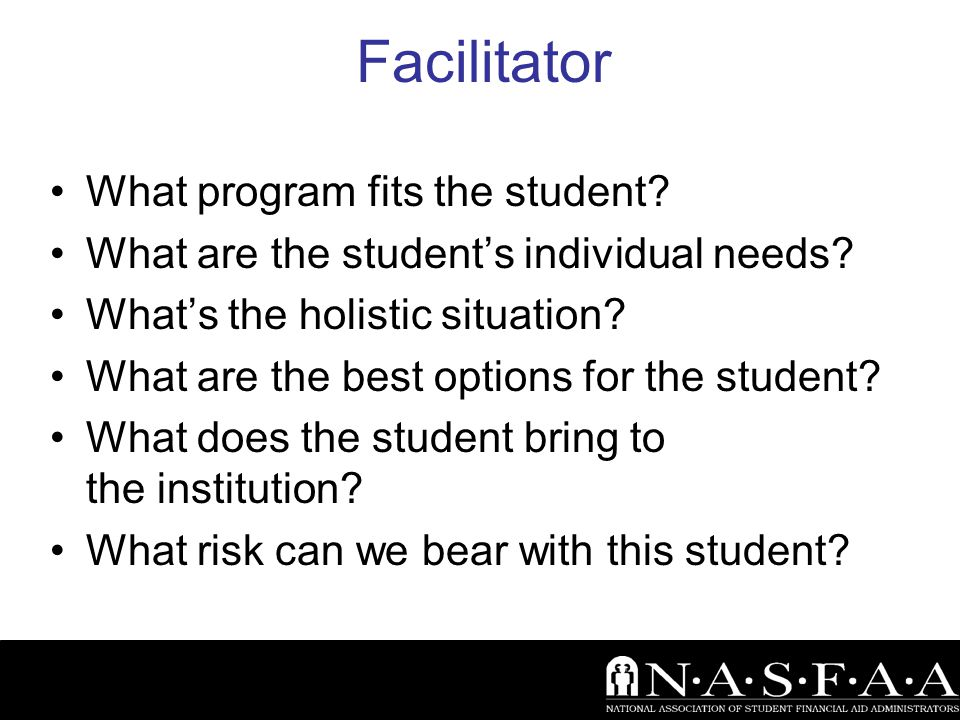 Facilitator What program fits the student.What are the student's individual needs.