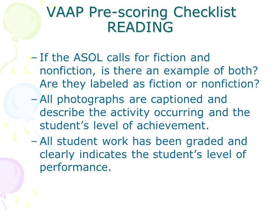 VAAP Pre-scoring Checklist READING VAAP Pre-scoring Checklist READING –If the ASOL calls for fiction and nonfiction, is there an example of both.